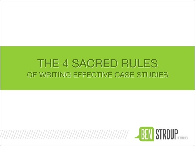 THE 4 SACRED RULES  OF WRITING EFFECTIVE CASE STUDIES
