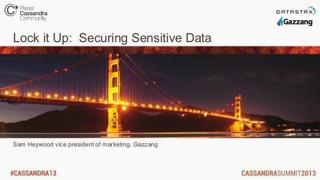 Lock it Up: Securing Sensitive DataSam Heywood vice president of marketing, Gazzang