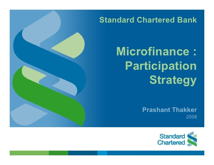 Standard Chartered Bank        Microfinance :      Participation          Strategy            Prashant Thakker            ...