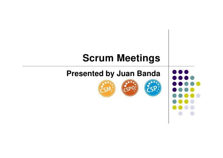 Scrum MeetingsPresented by Juan Banda