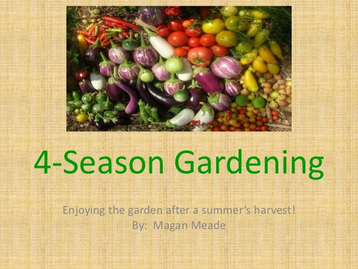 4-Season Gardening<br />Enjoying the garden after a summer's harvest!<br />By:  Magan Meade<br />