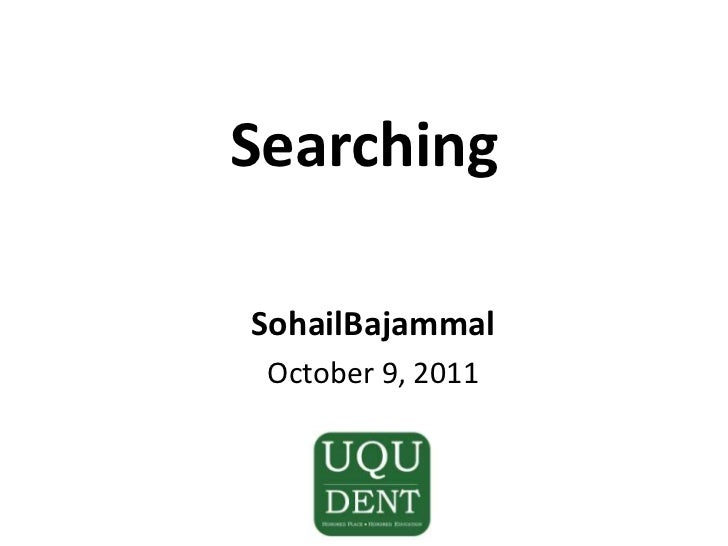 Searching<br />SohailBajammal<br />October 9, 2011<br />