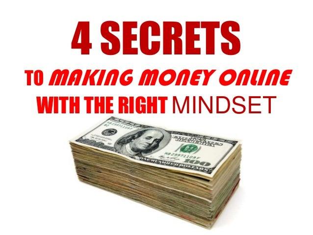 4 SECRETSTO MAKING MONEY ONLINEWITH THE RIGHT MINDSET