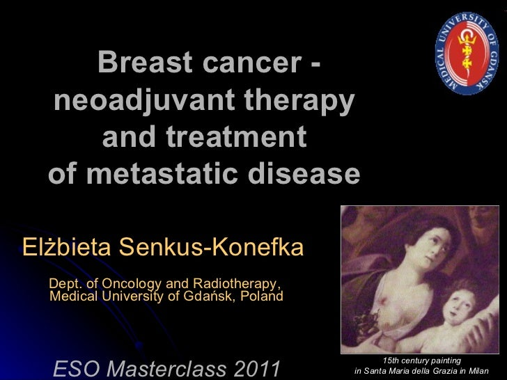 Elżbieta Senkus-Konefka  Dept. of Oncology  and  Radi otherapy ,   Medical University of Gdańsk, Poland ESO Masterclass 20...