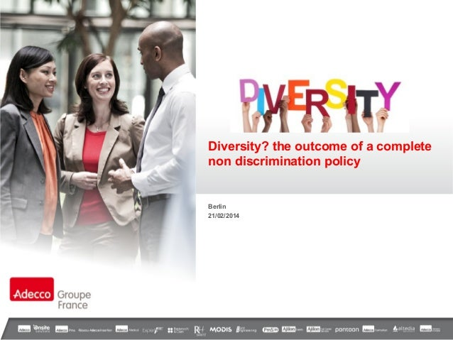 Diversity? the outcome of a complete non discrimination policy  Berlin 21/02/2014