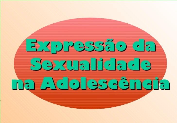 S Expressão da Sexualidade na Adolescência