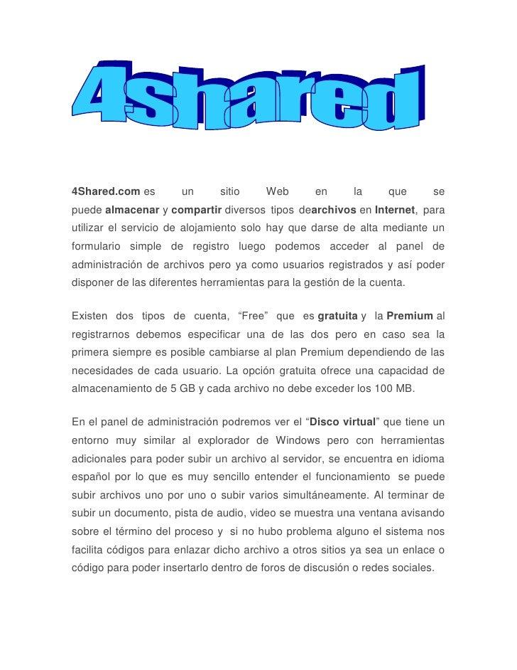 4Shared.comes un sitio Web en la que se puedealmacenarycompartirdiversos tipos dearchivosenInternet, para utilizar ...