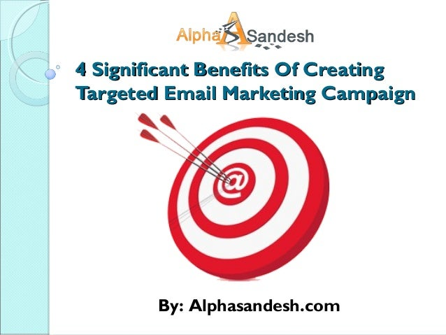 4 Significant Benefits Of Creating4 Significant Benefits Of Creating Targeted Email Marketing CampaignTargeted Email Marke...