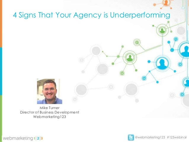 4 Signs That Your Agency is Underperforming              Mike Turner  Director of Business Development         Webmarketin...