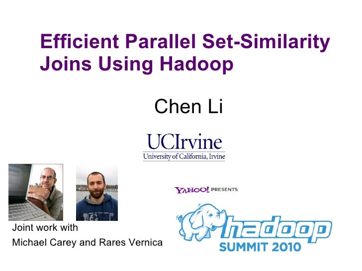 Efficient Parallel Set-Similarity Joins Using Hadoop <ul><li>Chen Li </li></ul>Joint work with  Michael Carey and Rares Ve...