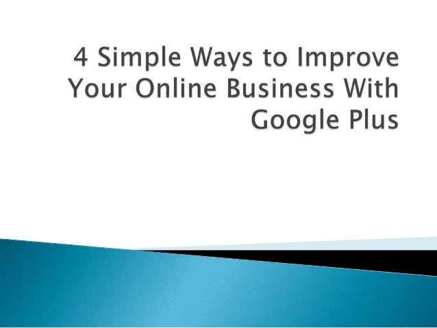 4 Simple Ways to Improve Your Online Business with Google Plus