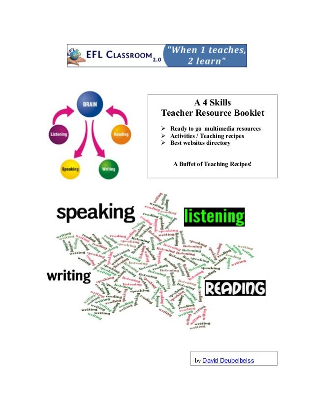 A 4 Skills Teacher Resource Booklet  Ready to go multimedia resources  Activities / Teaching recipes  Best websites dir...