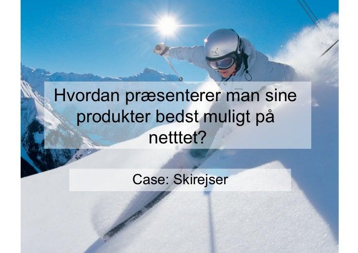 Skirejser og netkøb – Hvordan præsenterer man sine produkter bedst muligt på nettet?  v. Christian Kerstens, direktør, SlopeTrotter Skitours