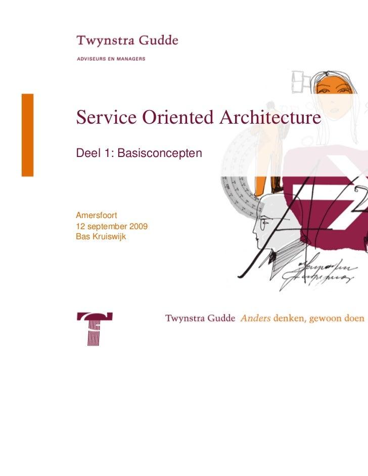 Service Oriented ArchitectureDeel 1: BasisconceptenAmersfoort12 september 2009Bas Kruiswijk