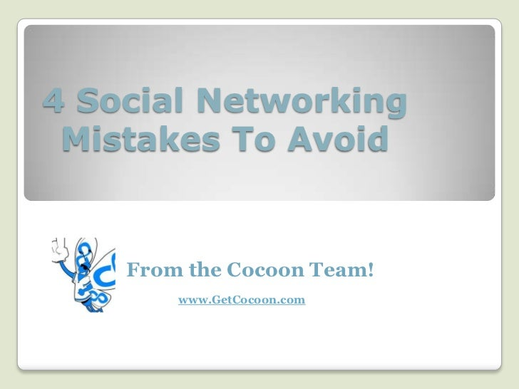 4 Social Networking Mistakes To Avoid  <br />From the Cocoon Team!<br />www.GetCocoon.com<br />