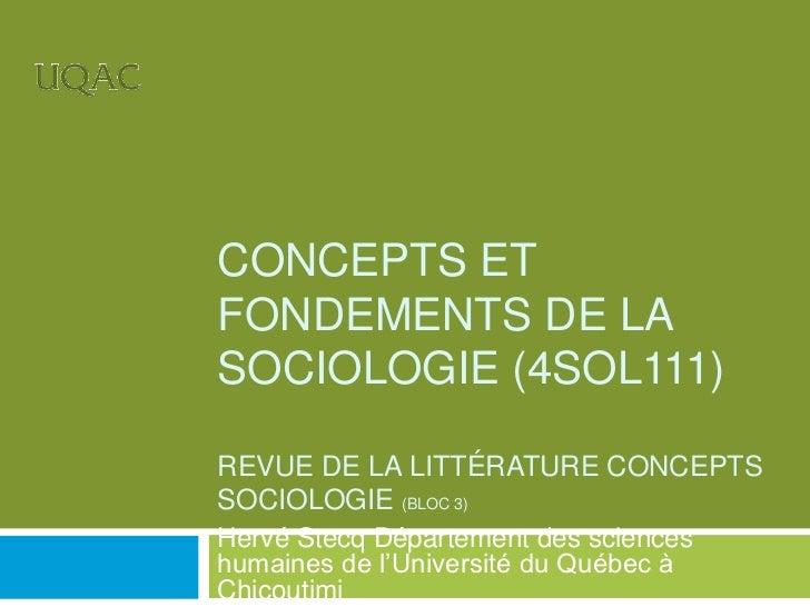 CONCEPTS ETFONDEMENTS DE LASOCIOLOGIE (4SOL111)REVUE DE LA LITTÉRATURE CONCEPTSSOCIOLOGIE (BLOC 3)Hervé Stecq Département ...