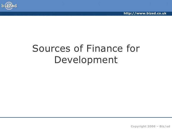 http://www.bized.co.ukSources of Finance for    Development                     Copyright 2006 – Biz/ed