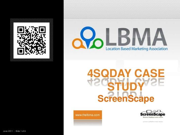 4Sqday Case StudyScreenScape<br />www.thelbma.com<br />June 2011  |  Slide 1 of 6   <br />