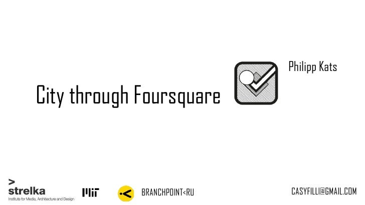 Philipp KatsCity through Foursquare             BRANCHPOINT<RU   CASYFILLl@GMAIL.COM