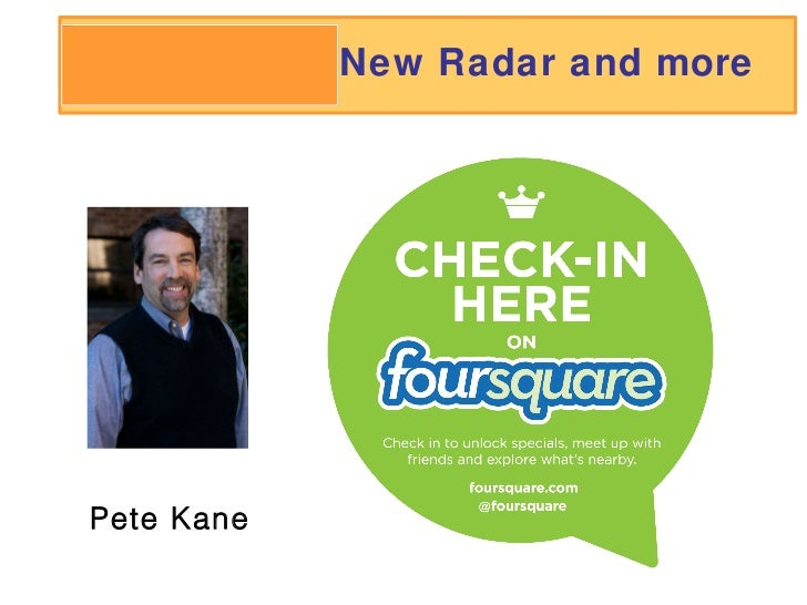 Foursquare New Radar and more Pete Kane
