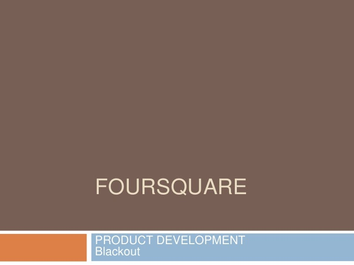 FOURSQUARE<br />PRODUCT DEVELOPMENTBlackout<br />
