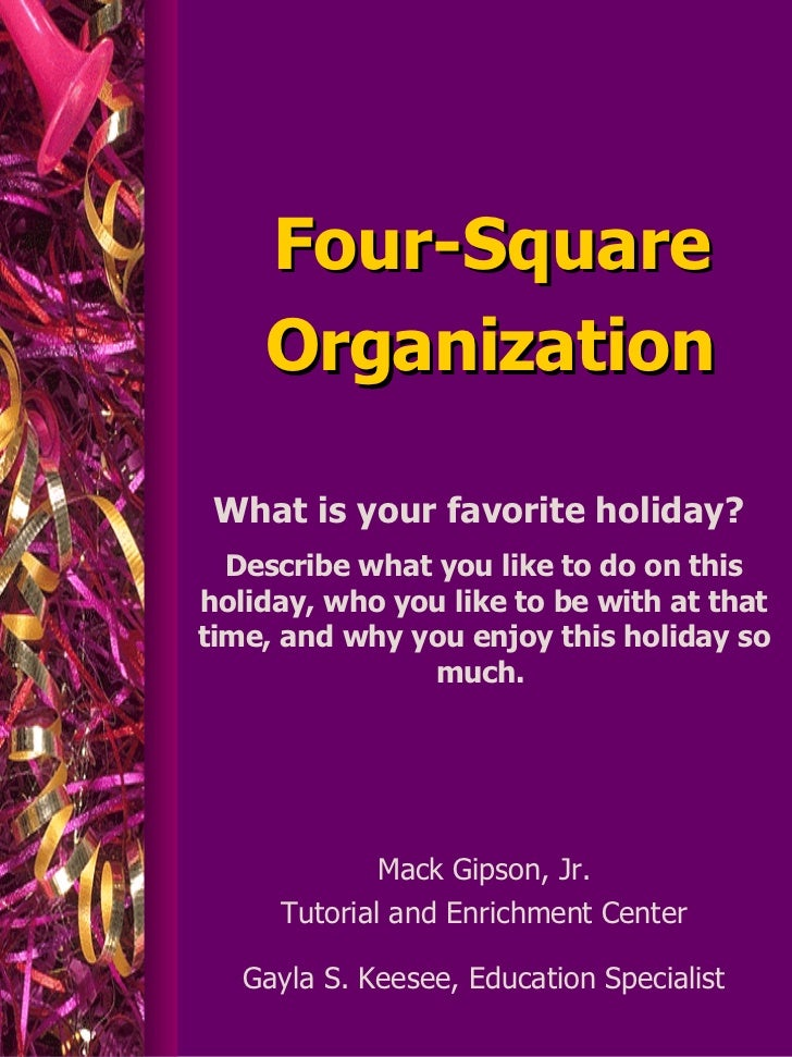 Four-Square Organization Mack Gipson, Jr. Tutorial and Enrichment Center Gayla S. Keesee, Education Specialist What is you...