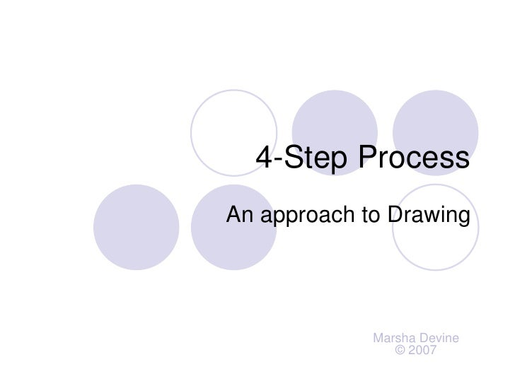 4-Step Process An approach to Drawing                  Marsha Devine                 © 2007