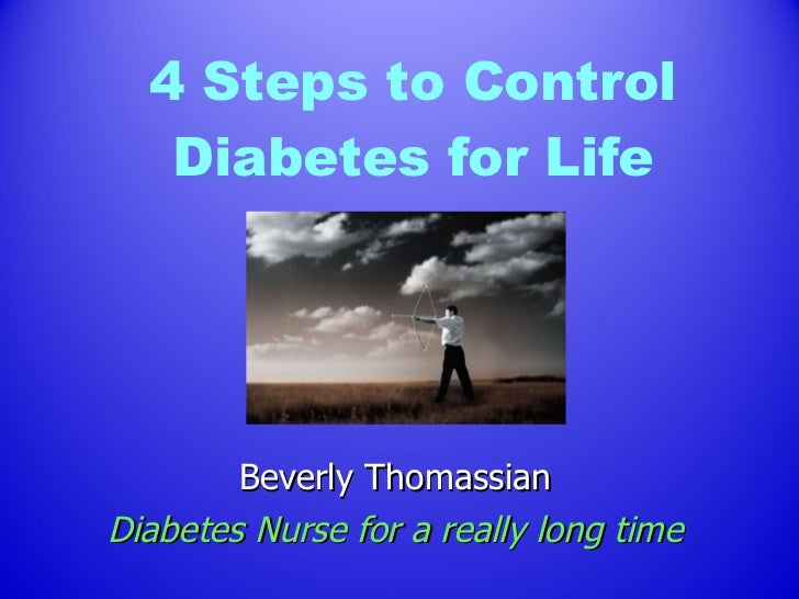 4 Steps to Control Diabetes for Life Beverly Thomassian Diabetes Nurse for a really long time