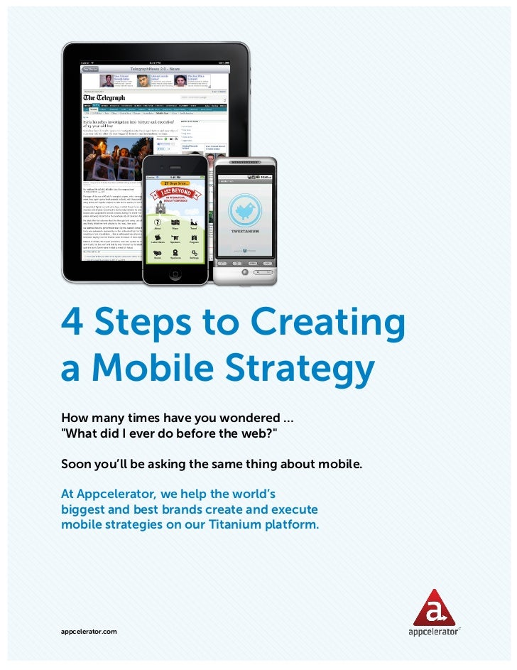 APPCELERATOR WHITEPAPER: 4 STEPS TO CREATING A MOBILE STRATEGY4 Steps to Creatinga Mobile StrategyHow many times have you ...