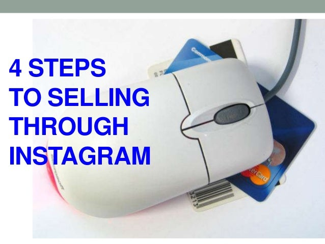 4 STEPS TO SELLING THROUGH INSTAGRAM