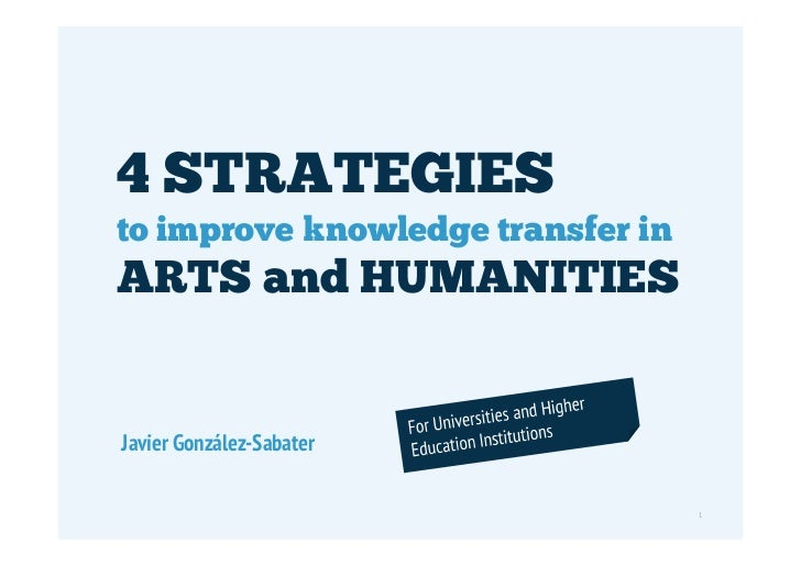 4 STRATEGIES        to improve knowledge transfer in        ARTS and HUMANITIES          Javier González-Sabater© Javier G...