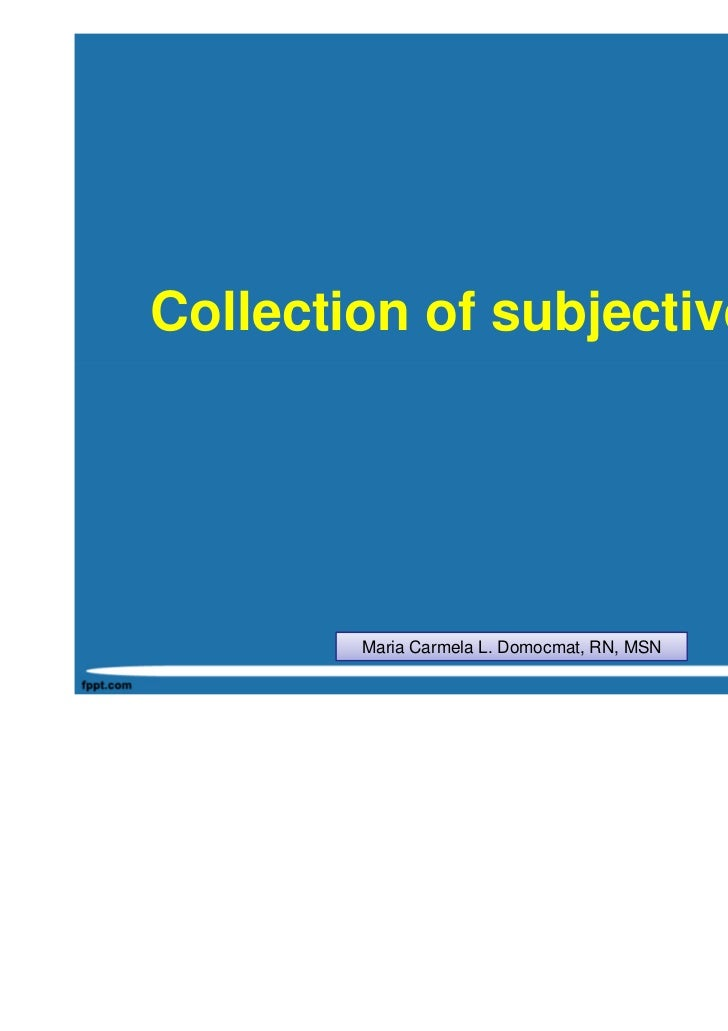 Collection of subjective data        Maria Carmela L. Domocmat, RN, MSN
