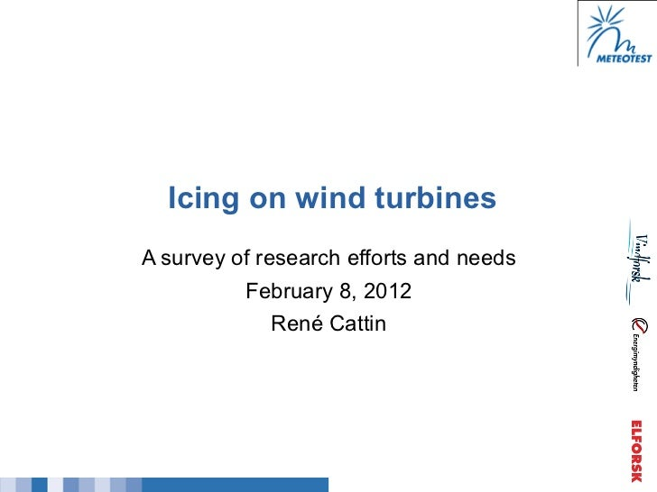 Icing on wind turbinesA survey of research efforts and needs          February 8, 2012              René Cattin