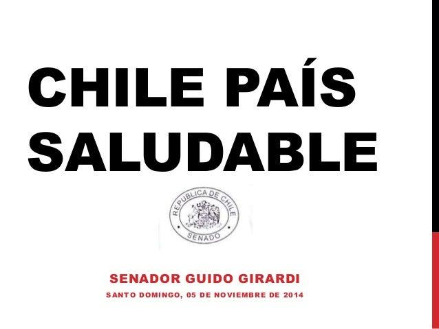 CHILE PAÍS  SALUDABLE  SENADOR GUIDO GIRARDI  SANTO DOMINGO, 05 DE NOVIEMBRE DE 2014
