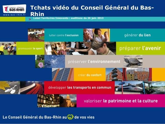 Tchats vidéo du Conseil Général du Bas- Rhin Label Territoires Innovants : auditions du 26 juin 2013
