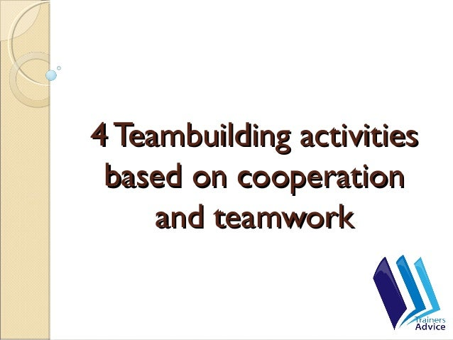 4 Teambuilding activities4 Teambuilding activities based on cooperationbased on cooperation and teamworkand teamwork