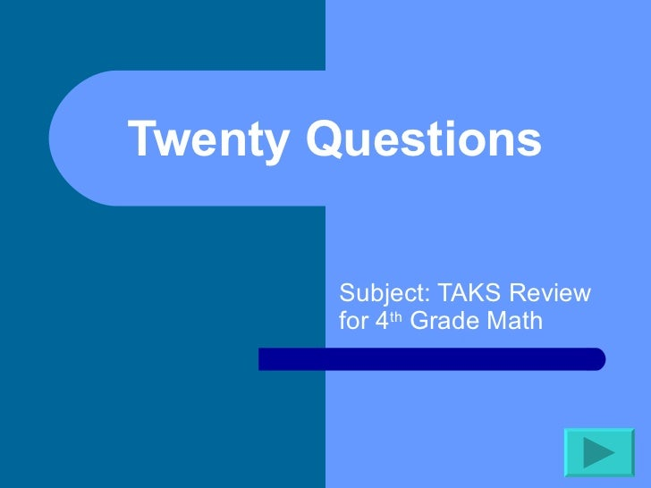 Twenty Questions  Subject: TAKS Review for 4 th  Grade Math