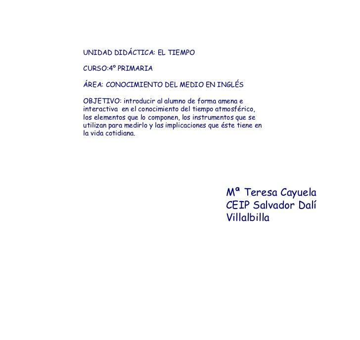 UNIDAD DIDÁCTICA: EL TIEMPO CURSO:4º PRIMARIA ÁREA: CONOCIMIENTO DEL MEDIO EN INGLÉS OBJETIVO: introducir al alumno de for...