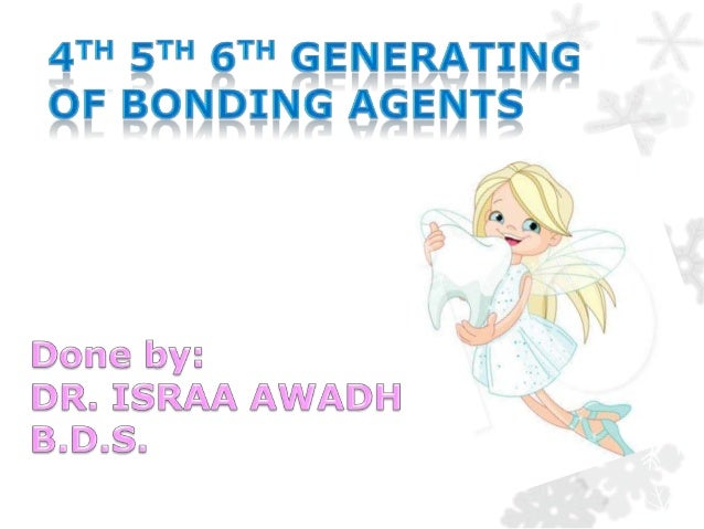 4th 5th 6th generation of bonding agents