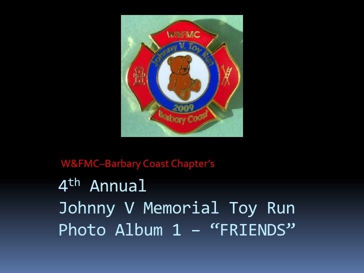 "4th Annual Johnny V Toy Run - ""Friends"""