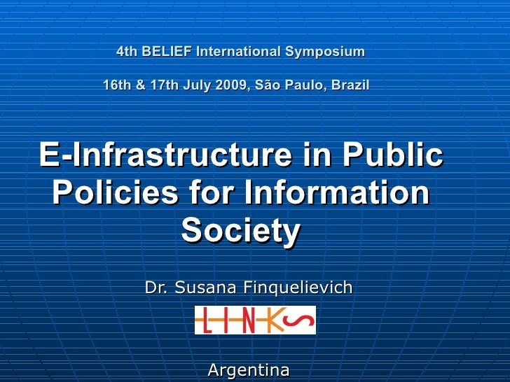 4th BELIEF International Symposium 16th & 17th July 2009, São Paulo, Brazil   E-Infrastructure in Public Policies for Info...
