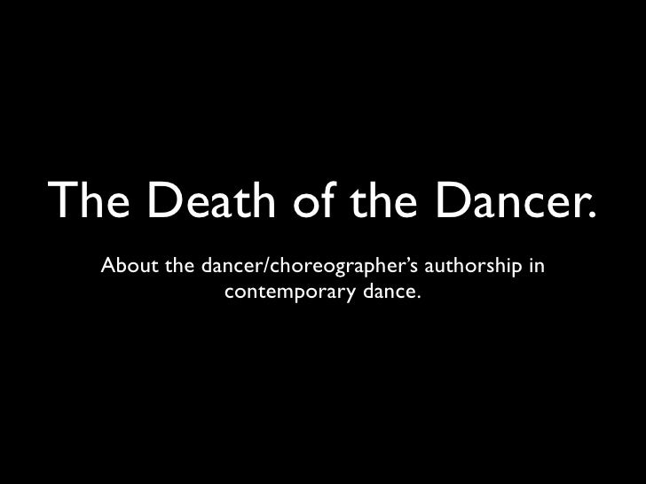 The Death of the Dancer.   About the dancer/choreographer's authorship in               contemporary dance.