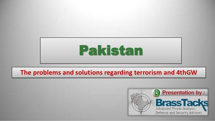 PakistanThe problems and solutions regarding terrorism and 4thGW