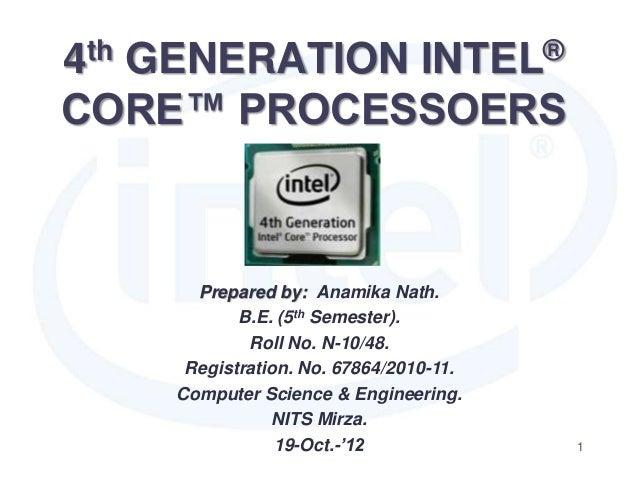 4th GENERATION INTEL®CORE™ PROCESSOERSPrepared by: Anamika Nath.B.E. (5th Semester).Roll No. N-10/48.Registration. No. 678...