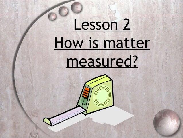 Lesson 2How is mattermeasured?