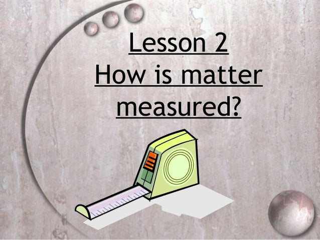 4th grade unit c ch. 11 lesson 2 how is matter measured