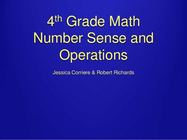 th 4  Grade Math Number Sense and Operations Jessica Corriere & Robert Richards