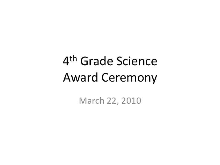 4th Grade Science Award Ceremony  3 22 10