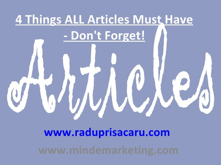 4 Things ALL Articles Must Have - Don't Forget! www.raduprisacaru.com     www.mindemarketing.com
