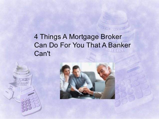 4 Things A Mortgage BrokerCan Do For You That A BankerCant